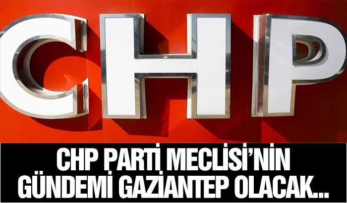 CHP Parti Meclisi'nin gündemi Gaziantep olacak...