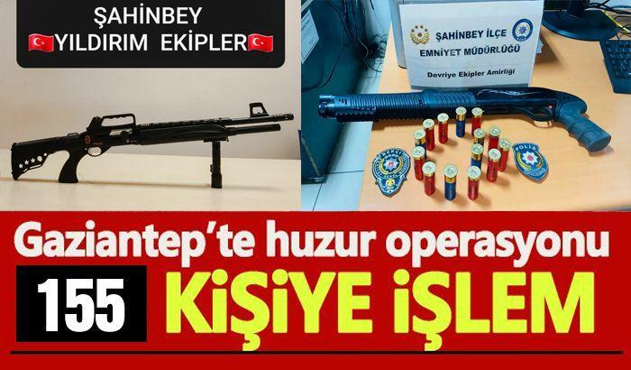 Gaziantep'te huzur operasyonu: 155 kişiye işlem