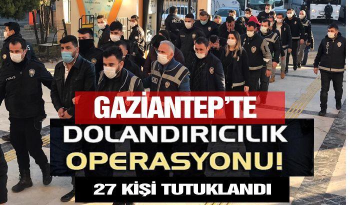 Gaziantep'te Dev dolandırıcılık operasyonu: 30 şüpheli adliyede