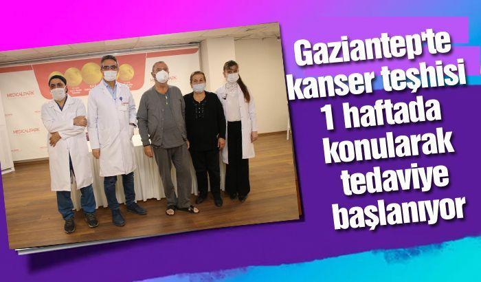 Gaziantep'te kanser teşhisi 1 haftada konularak tedaviye başlanıyor
