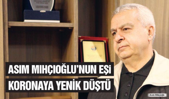 ASIM MIHÇIOĞLU'NUN EŞİ KORONAYA YENİK DÜŞTÜ