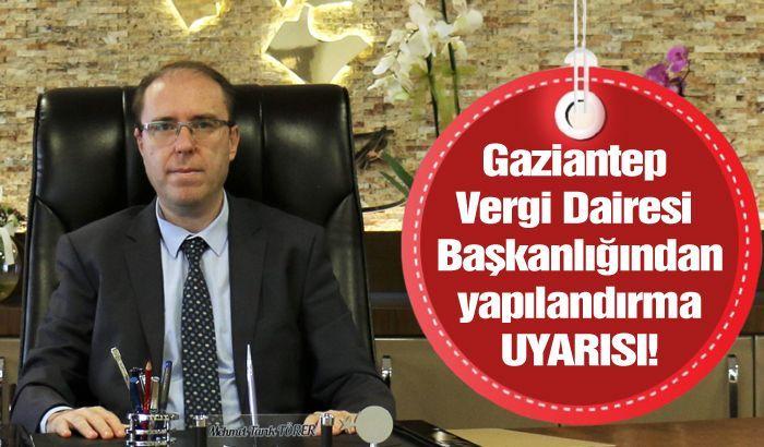 Gaziantep Vergi Dairesi Başkanı Törer'den yapılandırma taksidi uyarısı