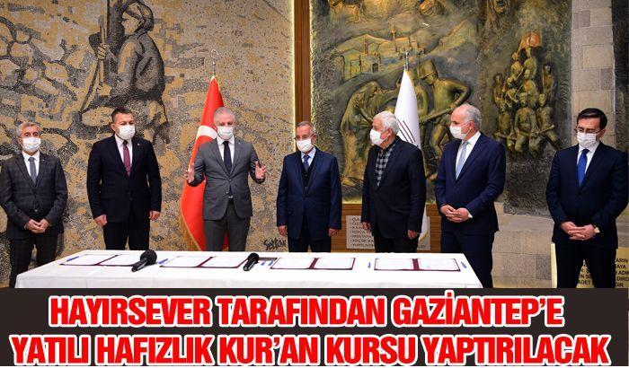 HAYIRSEVER TARAFINDAN GAZİANTEP'E YATILI HAFIZLIK KUR'AN KURSU YAPTIRILACAK