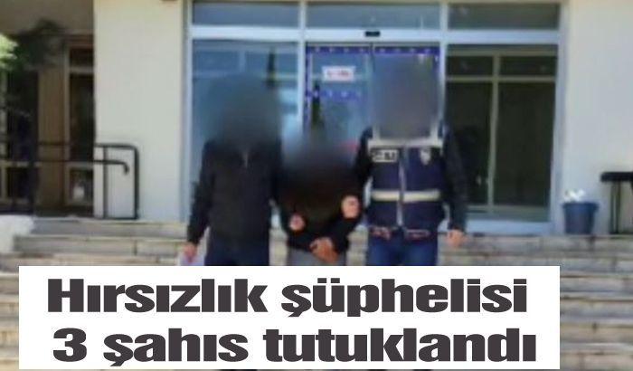 Hırsızlık şüphelisi 3 şahıs tutuklandı