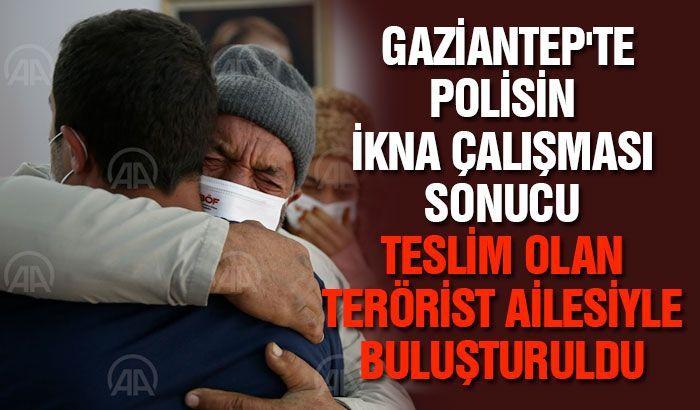 Gaziantep'te polisin ikna çalışması sonucu teslim olan terörist ailesiyle buluşturuldu
