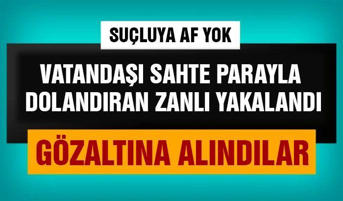 Gaziantep'te vatandaşı sahte parayla dolandıran zanlı yakalandı