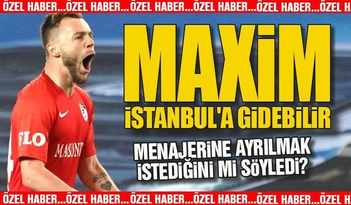 Maxim İstanbul'a gidebilir