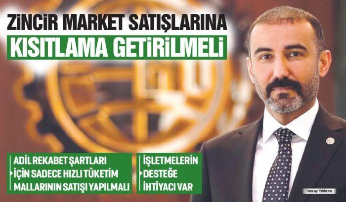''ZİNCİR MARKET SATIŞLARINA KISITLAMA GETİRİLMELİ''