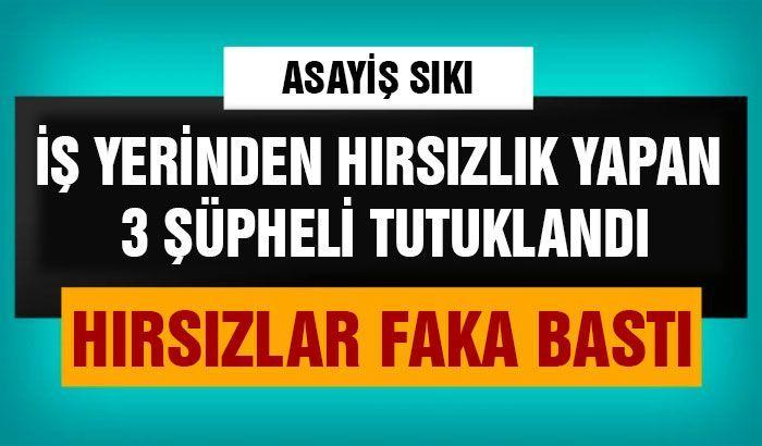 Gaziantep'te iş yerinden hırsızlık yapan 3 şüpheli tutuklandı