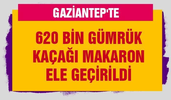 Gaziantep'te 620 bin gümrük kaçağı makaron ele geçirildi