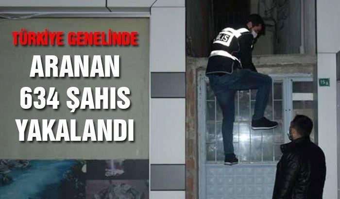 Türkiye genelinde aranan 634 şahıs yakalandı