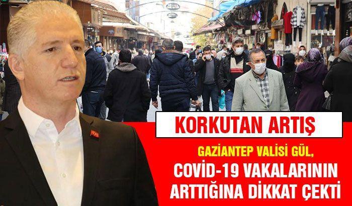 Gaziantep Valisi Gül, Covid-19 vakalarının arttığına dikkat çekti