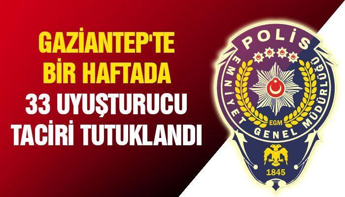 Gaziantep'te 1 haftada 33 uyuşturucu taciri tutuklandı