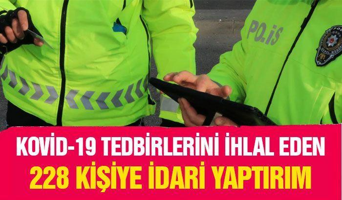 Gaziantep'te Kovid-19 tedbirlerini ihlal eden 228 kişiye idari yaptırım uygulandı