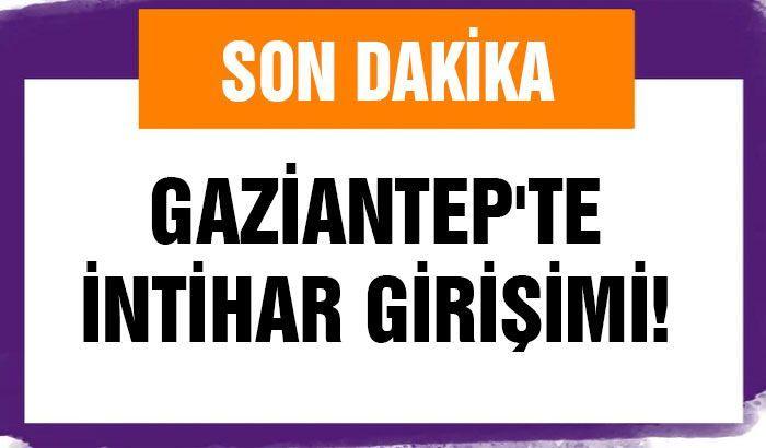 Gaziantep'te intihar girişimi!