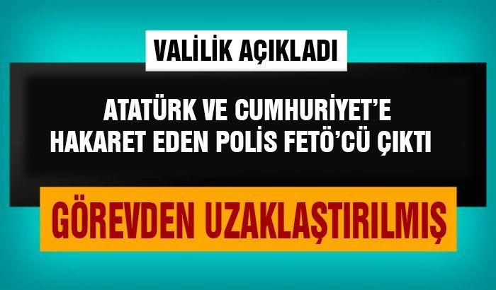 Atatürk ve Cumhuriyet'e hakaret eden polis FETÖ'cü çıktı