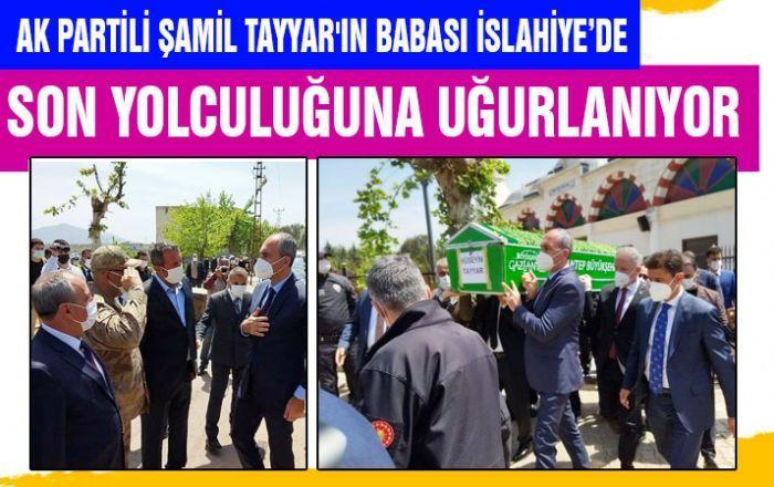 AK Partili Şamil Tayyar'ın babası İslahiye'de son yolculuğuna uğurlanıyor