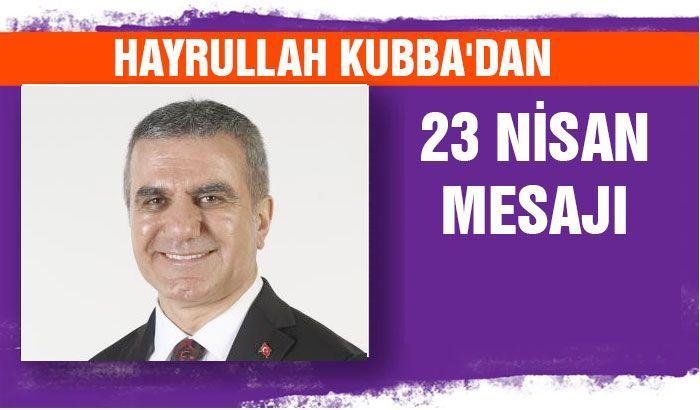 Hayrullah Kubba'dan 23 Nisan mesajı