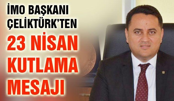 İMO Başkanı Çeliktürk'ten 23 Nisan kutlama mesajı