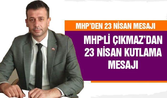 Mhp'li Çıkmaz'dan 23 nisan kutlama mesajı