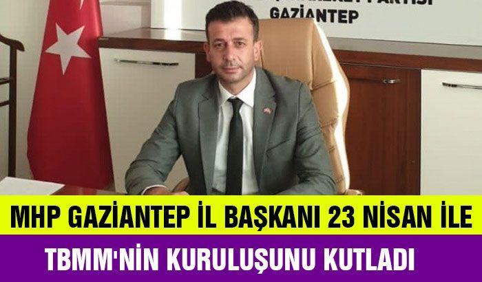 Mhp Gaziantep il başkanı 23 nisan ile tbmm'nin kuruluşunu kutladı
