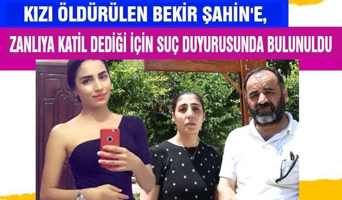 Kızı öldürülen Bekir Şahin'e, zanlıya katil dediği için suç duyurusunda bulunuldu.