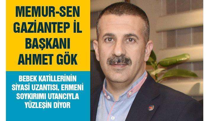Memur-Sen Gaziantep İl Başkanı Ahmet Gök: Bebek katillerinin siyasi uzantısı, Ermeni soykırımı utancıyla yüzleşin diyor