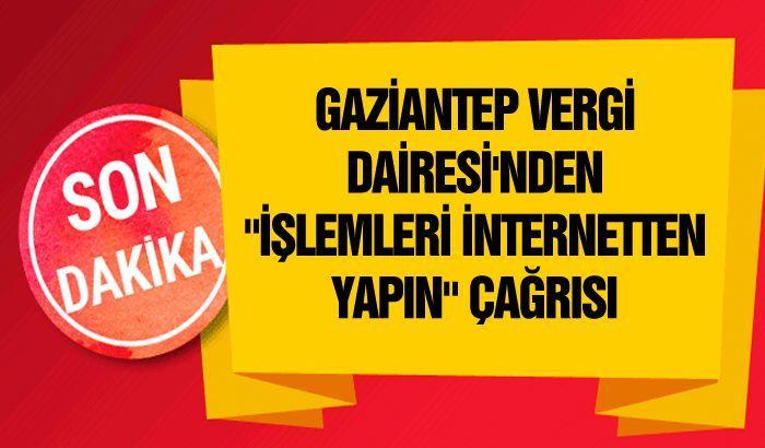 """Gaziantep Vergi Dairesi'nden """"İşlemleri İnternetten Yapın"""" Çağrısı"""