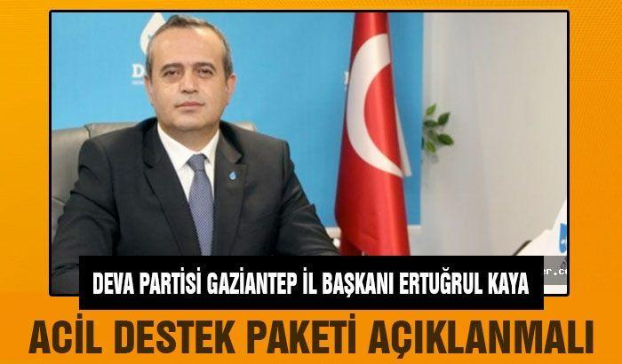 Deva Partisi Gaziantep il başkanı Ertuğrul Kaya: Acil destek paketi açıklanmalı