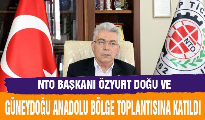 NTO Başkanı Özyurt Doğu ve Güneydoğu Anadolu Bölge Toplantısına Katıldı