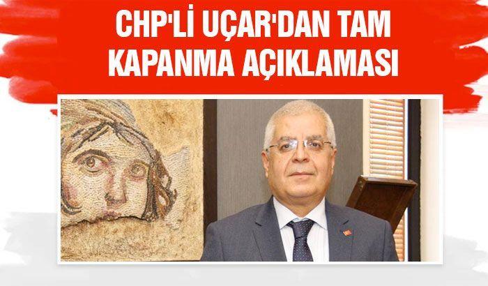CHP'li Uçar'dan tam kapanma açıklaması