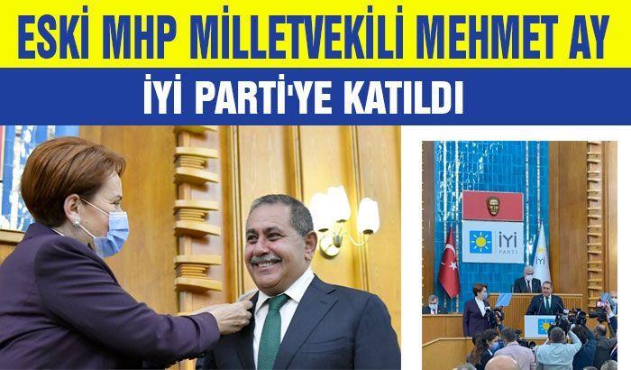 Eski MHP milletvekili Mehmet Ay, İyi Parti'ye katıldı