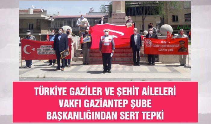 Türkiye Gaziler ve Şehit Aileleri Vakfı Gaziantep Şube Başkanlığından sert tepki