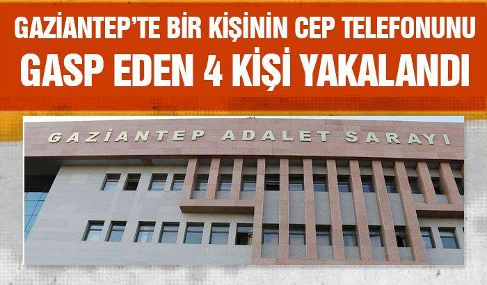 Gaziantep'te bir kişinin cep telefonunu gasp eden 4 kişi yakalandı