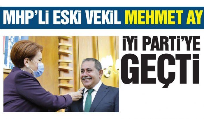 Mhp'li eski vekil  Mehmet Ay, İyi Parti'ye geçti
