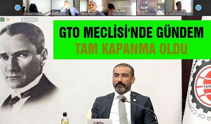 GTO Meclisi'nde gündem tam kapanma oldu