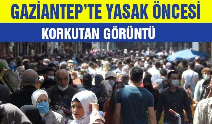 Gaziantep'te yasak öncesi korkutan görüntü