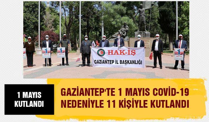 Gaziantep'te 1 Mayıs Covid-19 nedeniyle 11 kişiyle kutlandı