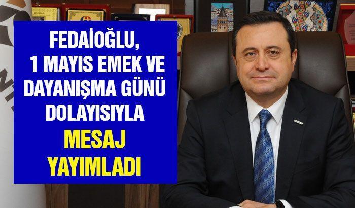 Fedaioğlu, 1 Mayıs Emek ve Dayanışma Günü dolayısıyla mesaj yayımladı