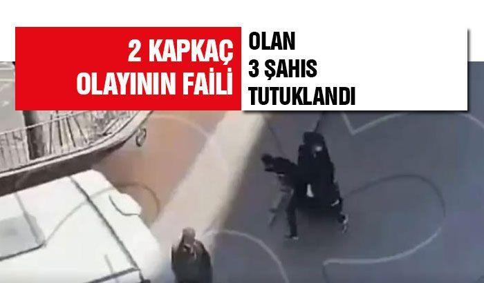 2 kapkaç olayının faili olan 3 şahıs tutuklandı