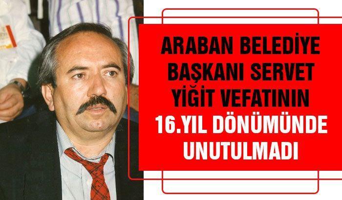 Araban Belediye Başkanı Servet Yiğit vefatının 16.yıl dönümünde unutulmadı