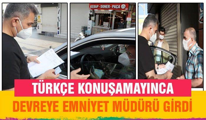 Türkçe konuşamayınca devreye Emniyet Müdürü girdi
