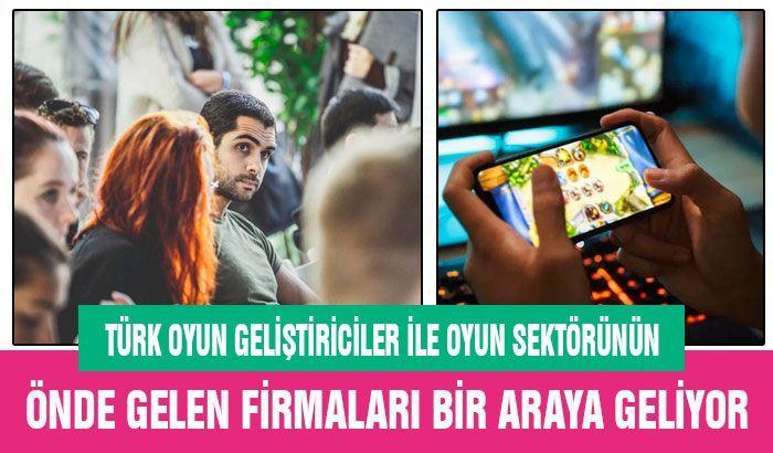 Türk oyun geliştiriciler ile oyun sektörünün önde gelen firmaları bir araya geliyor