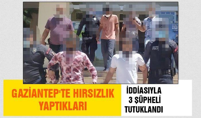Gaziantep'te hırsızlık yaptıkları iddiasıyla 3 şüpheli tutuklandı