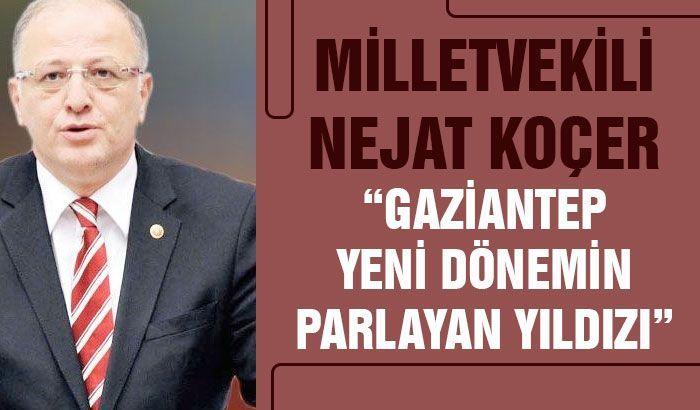 Milletvekili Koçer : Gaziantep yeni dönemin parlayan yıldızı