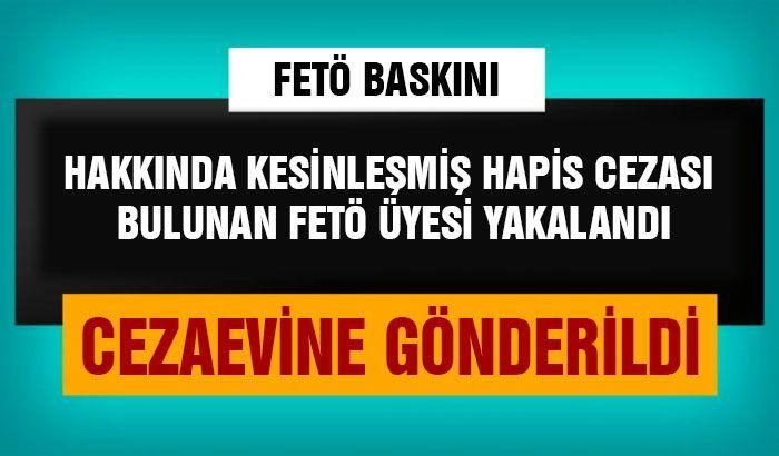 Gaziantep'te hakkında kesinleşmiş hapis cezası bulunan FETÖ üyesi yakalandı