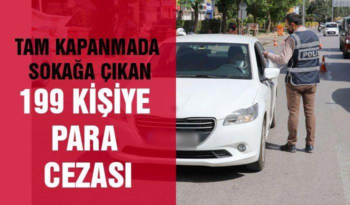 Tam kapanmada sokağa çıkan 199 kişiye para cezası