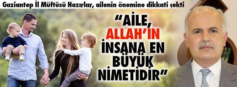 """Hazırlar, ailenin önemine dikkati çekti : """"Aile, Allah'ın insana en büyük nimetidir"""""""