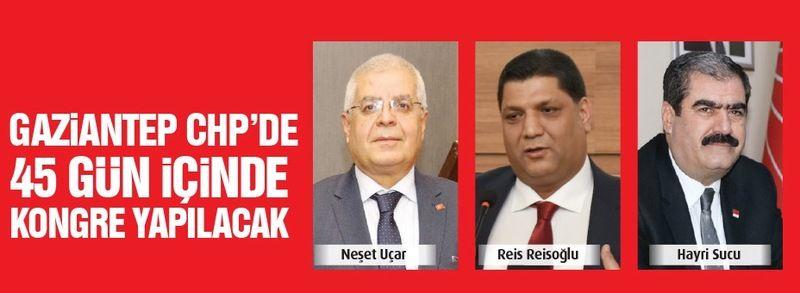 Gaziantep CHP'de 45 gün içinde kongre yapılacak