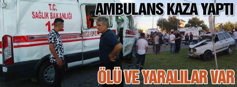 Ambulans kaza yaptı, ölü ve yaralılar var